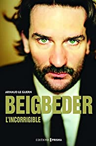 Beigbeder l'incorrigible par Arnaud Le Guern
