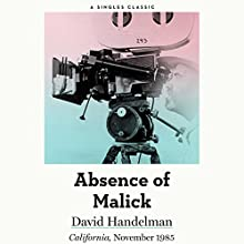 The Absence of Malick: Why Did Movie Director Terrence Malick Disappear After His First Two Brilliant Movies? Audiobook by David Handelman Narrated by Luke Daniels