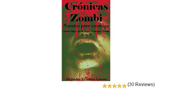 Crónicas Zombi: Nuestro peor enemigo. Parte 2 eBook: Alejandro Arnaldos Conesa: Amazon.es: Tienda Kindle