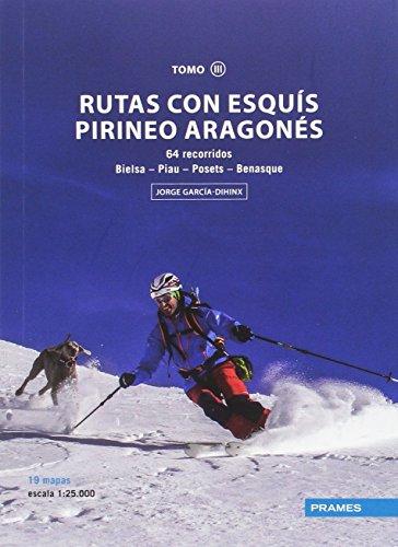 RUTAS CON ESQUIS PIRINEO ARAGONES TOMO III - 64 RECORRIDOS DESDE BIELSA A BENASQUE