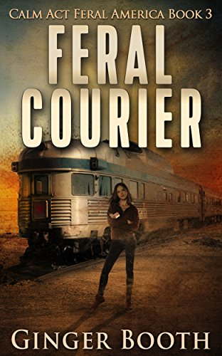 Feral Courier (Calm Act Feral America Book 3) by [Booth, Ginger]