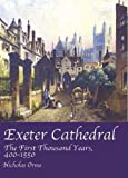 Exeter Cathedral: The First Thousand Years 400 - 1550 by Nicholas Orme front cover
