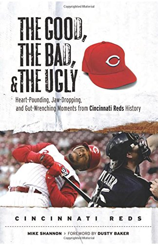 The Good, the Bad, & the Ugly: Cincinnati Reds: Heart-Pounding, Jaw-Dropping, and Gut-Wrenching Moments from Cincinnati Reds History pdf epub