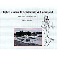 Flight Lessons 4: Leadership & Command: How Eddie Learned to Lead