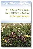 The Tallgrass Prairie Center Guide to Prairie Restoration in the Upper Midwest (Bur Oak Guide)