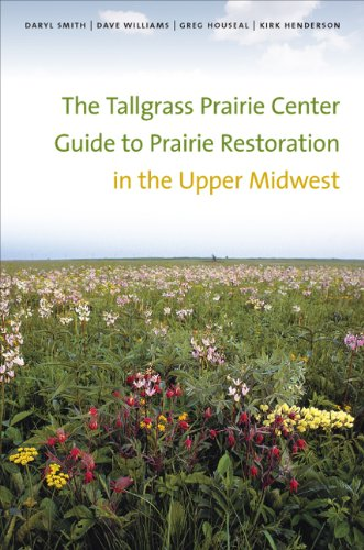 The Tallgrass Prairie Center Guide to Prairie Restoration in the Upper Midwest (Bur Oak Guide)