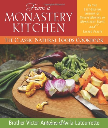 From a Monastery Kitchen: The Classic Natural Foods Cookbook ()