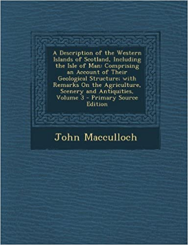 Livres en ligne reddit: A Description of the Western Islands of Scotland, Including the Isle of Man: Comprising an Account of Their Geological Structure; with Remarks On the Agriculture, Scenery and Antiquities, Volume 3 by John Macculloch (2013-10-01)