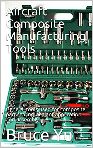 Aircraft Composite Manufacturing Tools: General tools used for composite part sealing