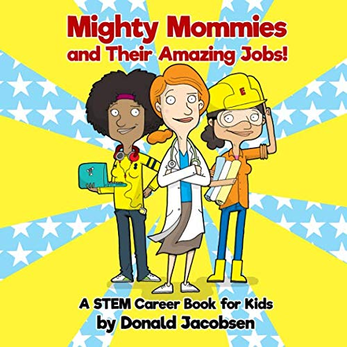 Mighty Mommies And Their Amazing Jobs A Stem Career Book For Kids Stempowering Stem Books For Children Jacobsen Donald Jacobsen Donald Evans Graham 9781520552910 Amazon Com Books