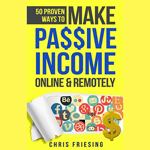 50 Proven Ways to Make Passive Income Online & Remotely: Freelancing, Online Business, Entrepreneurship by Kemah Bay Marketing, LLC