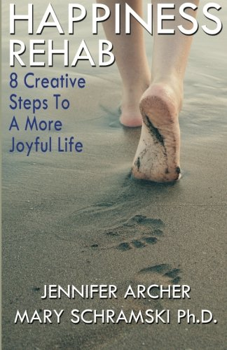 Happiness Rehab: 8 Creative Steps to a More Joyful Life (Volume 1)