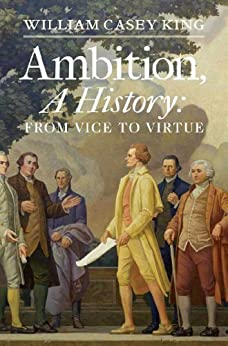 Ambition, A History by [King, William Casey]