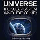 Universe: The Solar System and Beyond Hörbuch von  My Ebook Publishing House Gesprochen von: Matt Montanez