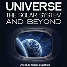 Universe: The Solar System and Beyond Audiobook by  My Ebook Publishing House Narrated by Matt Montanez