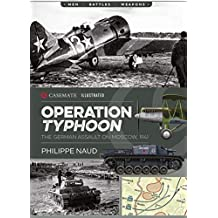 Operation Typhoon: The German Assault on Moscow, 1941 (Casemate Illustrated)