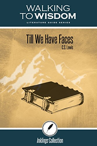 Till We Have Faces, C.S. Lewis: Walking to Wisdom Literature Guide (Student Edition)