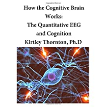 How the Cognitive Brain Works: The Quantitative EEG and Cognition