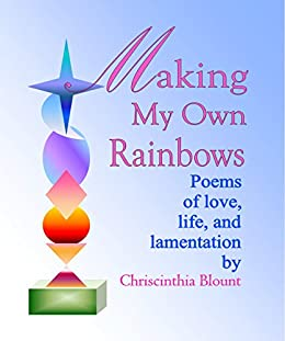 Making My Own Rainbows: Poems of love, life, and lamentation (English Edition) de [Blount, Chriscinthia]
