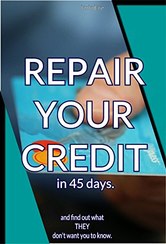 Repair your credit in 45 days!: What the credit reference agencies don't want you to know.