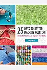 25 Days to Better Machine Quilting: Hands-On Learning to Improve Your Skills Kindle Edition