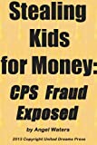 Stealing Kids for Money: CPS Fraud Exposed