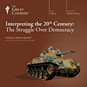 Interpreting the 20th Century: The Struggle Over Democracy |  The Great Courses