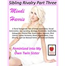 Sibling Rivalry 3, Feminized Into My Own Twin Sister!: A Torrid Transgender Tale of Female Domination, Forced Feminization, Spanking, BDSM, Humiliation, ... Medical Play, Chastity and MORE!