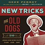 New Tricks for Old Dogs: 28 Laughable Lessons for People Too Stiff to Change or Bend or Move | Gene Perret