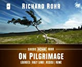 On Pilgrimage: Lourdes, Holy Land, Assisi, and Rome (Classic Rohr Audio)