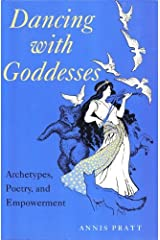 Dancing with Goddesses: Archetypes, Poetry, and Empowerment by Pratt Annis (1994-06-01) Paperback Paperback