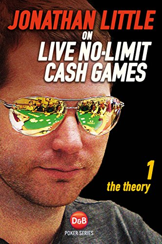 (Jonathan Little on Live No-Limit Cash Games: The Theory (D&B Poker) (Volume 1))