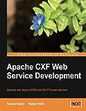 Apache CXF Web Service Development by Naveen Balani (2009-12-20)