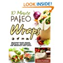 10-Minute Paleo Wraps: Delicious Paleo Wraps, Tortillas, and Burritos for Breakfast and Lunch