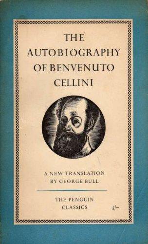 The Autobiography of Benvenuto Cellini (The Penguin Classics)
