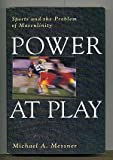 Power at Play : Sports and the Problem of Masculinity, Messner, Michael A., 0807041041