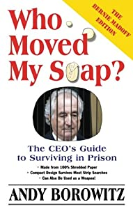 Who Moved My Soap?: The CEO's Guide to Surviving Prison: The Bernie Madoff Edition from Simon & Schuster