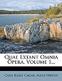 Quae Extant Omnia Opera, Volume 1..., Caius Julius Caesar and Aulus Hirtius, 1275396410
