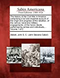 img - for The history of the Civil War in America: comprising a full and impartial account of the origin and progress of the rebellion, of the various naval and ... by armies and individuals,... Volume 1 of 2 book / textbook / text book