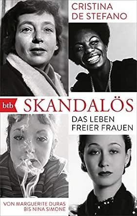 Amazon Com Skandalos Das Leben Freier Frauen Von Marguerite Duras Bis Nina Simone German Edition Ebook De Stefano Cristina Kristen Franziska Kindle Store