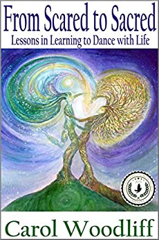 From Scared to Sacred: Lessons in Learning to Dance with Life by [Woodliff, Carol]