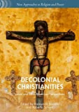 Decolonial Christianities: Latinx and Latin American Perspectives (New Approaches to Religion and Power)