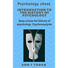 Introduction to the history of psychology: Easy course for history of psychology. Psychoanalysis (Psychology cheat)