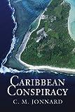 Caribbean Conspiracy, C. Jonnard, 0595329241