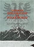 German Exploration of the Polar World, David Thomas Murphy and David Murphy, 0803232055