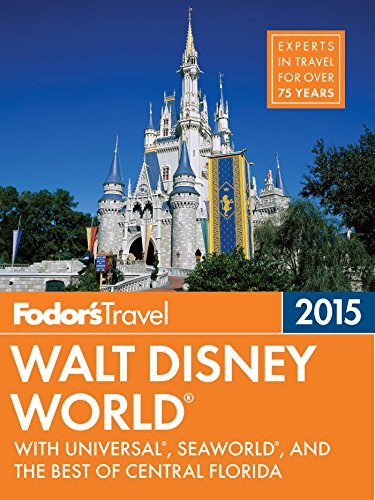 Fodor's Walt Disney World 2015: with Universal, SeaWorld, and the Best of Central Florida (Full-color Travel - Disney Fl Kingdom Magic Orlando