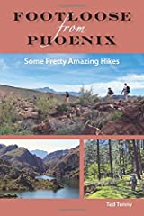 Footloose from Phoenix: Some Pretty Amazing Hikes Paperback