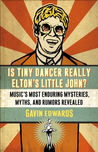 Is Insignificant Dancer Really Elton's Little John?: Music's Most Enduring Mysteries, Myths, and Rumors Revealed