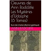 Oeuvres de Ann Radcliffe  Les Mystères d'Udolphe (6 Tomes): Suivi de L'Italien (Roman gothique)  (French Edition)
