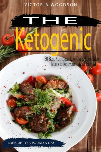The Ketogenic: 50 Best Nutritious Low-Carb, Keto Paleo Meals to Rejuvenate Your Body by Victoria Woodson